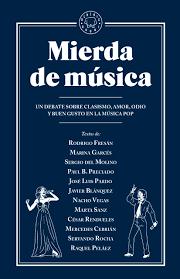 Mierda de musica: un debate sobre clasismo, amor, odio y buen gusto en la música pop / Textos de: Rodrigo Fresán