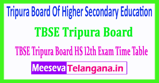TBSE HS Tripura 12th Board Of Higher Secondary Education 12th Time Table 2018 Download