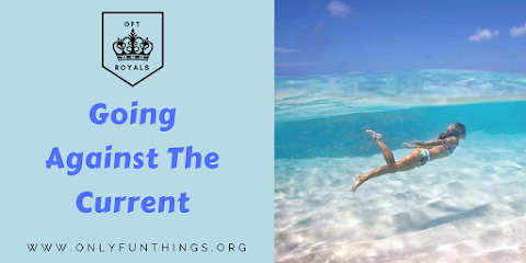 Going Against the Current – Royals Lesson!