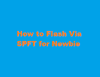 How to flash via SPFT for Newbie