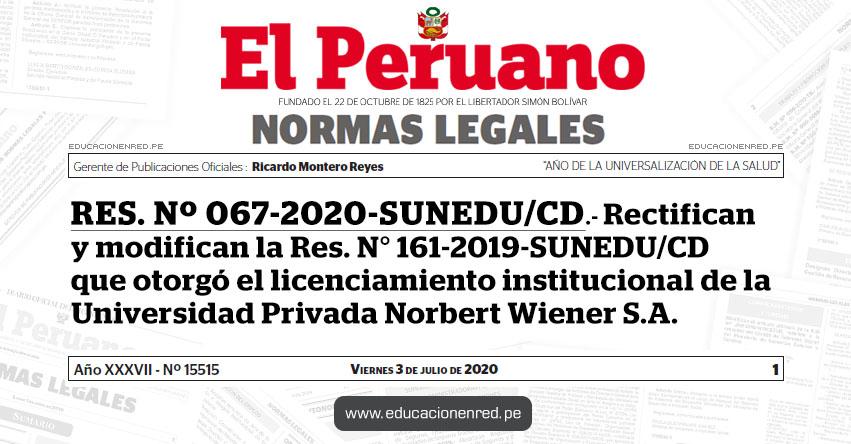 RES. Nº 067-2020-SUNEDU/CD.- Rectifican y modifican la Res. N° 161-2019-SUNEDU/CD que otorgó el licenciamiento institucional de la Universidad Privada Norbert Wiener S.A.