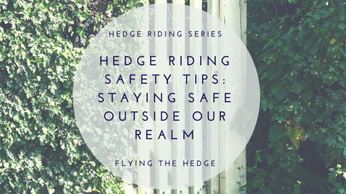 Hedge Riding Safety Tips: Staying Safe Outside Our Realm