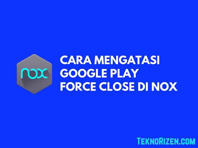 Cara Mengatasi Sayangnya Layanan Google Play Berhenti di Nox