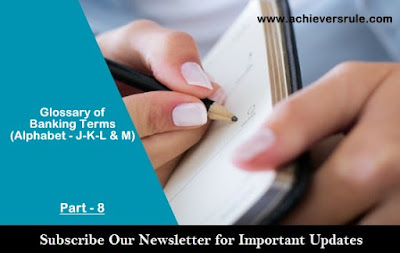Banking Terms and Glossary : Part - 8 (Alphabet J, K, L and M) for IBPS PO, IBPS CLERK, INSURANCE EXAMS, RRB OFFICER SCALE 1, RRB ASSISTANT, SBI PO, SBI CLERK
