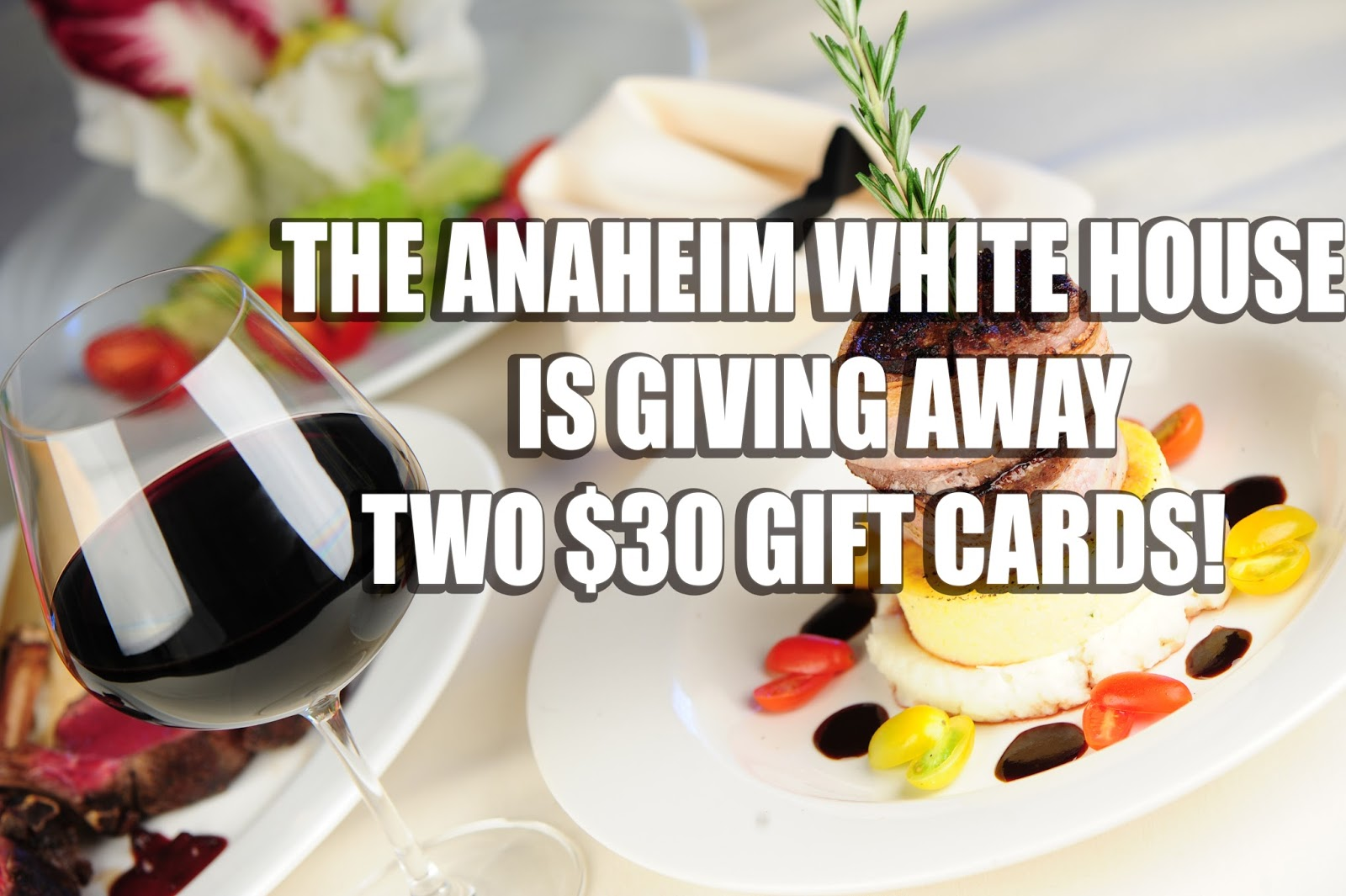 DON'T MISS YOUR CHANCE FOR FREE GIFT CARDS TO THE UPSCALE ANAHEIM WHITE HOUSE!