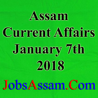 Assam Current Affairs 7th January 2018