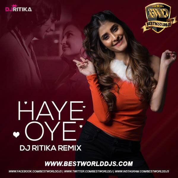 Haye Oye (Remix) - DJ Ritika Sharma