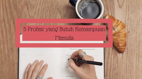 5 Profesi yang Butuh Kemampuan Menulis