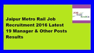 Jaipur Metro Rail Job Recruitment 2016 Latest 19 Manager & Other Posts Results