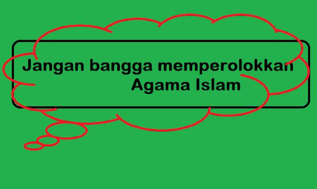 Jangan Bangga Memper-olokkan Agama Islam