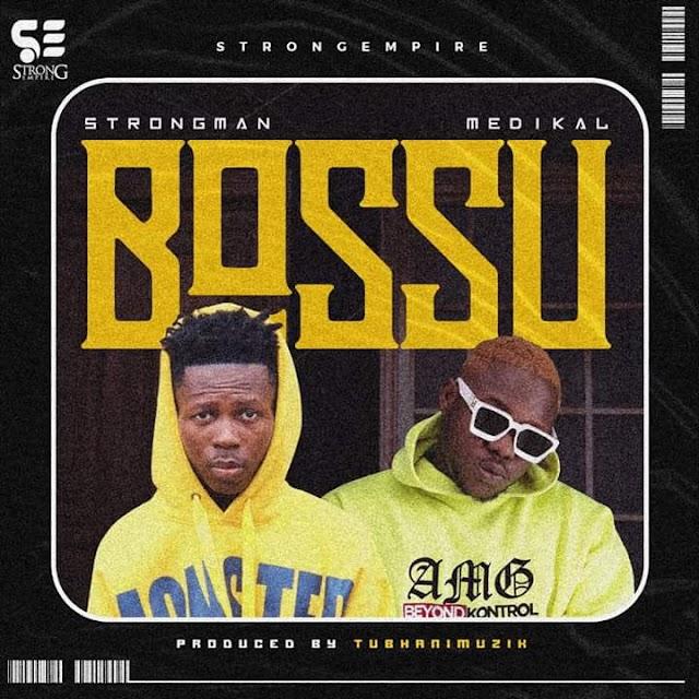 Strongman - Bossu Ft Medikal (Prod. By Tuhanimuzik)
