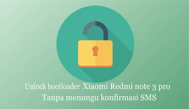 cara unlock bootloader Xiaomi Redmi note 3 pro tanpa menungu sms