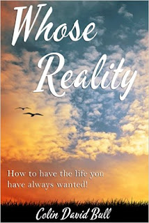 Whose Reality: How to have the life you have always wanted by Colin Bull
