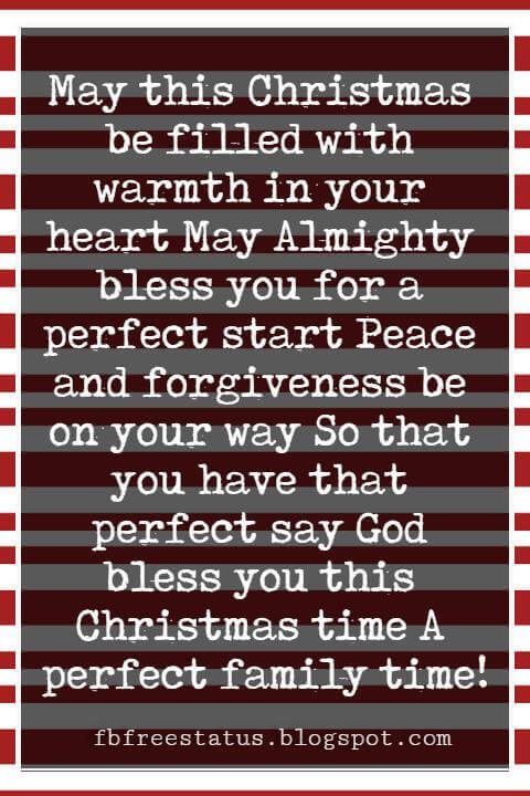 Religious Sayings For Christmas Cards, May this Christmas be filled with warmth in your heart May Almighty bless you for a perfect start Peace and forgiveness be on your way So that you have that perfect say God bless you this Christmas time A perfect family time!