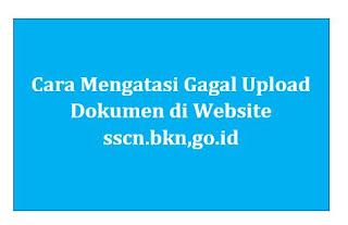 Apakah anda juga mengalami gagal upload dokumen di website sscn Cara Mengatasi Gagal Upload Dokumen di Website sscn.bkn,go.id