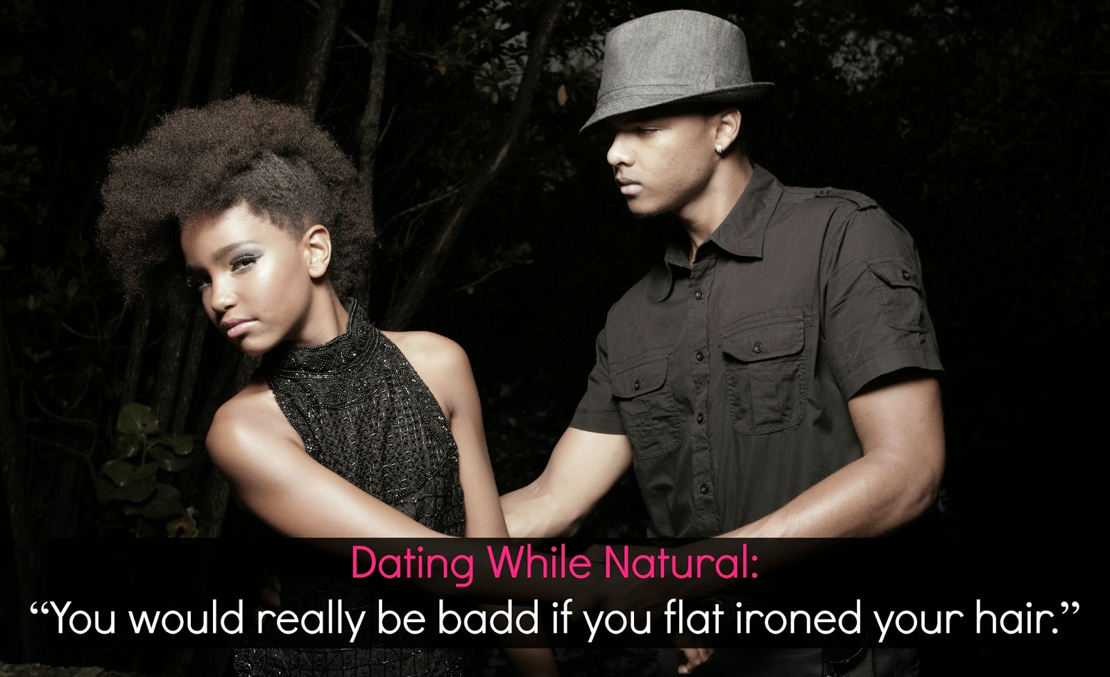 """Dating While Natural: """"You would really be badd if you flat ironed your hair."""""""