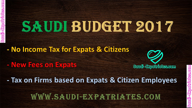 SAUDI BUDGET 2017  NO INCOME TAX BUT NEW TAX ON EXPATS