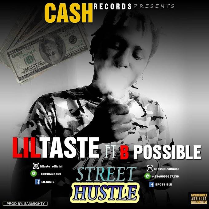 Music: LilTaste ft B Possible - Street Hustle - Prod by Sanmightybeatz