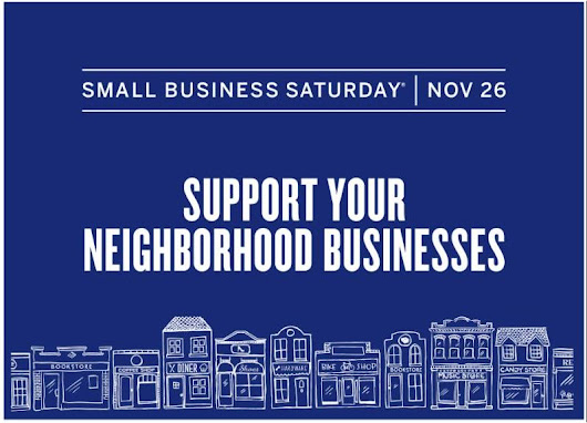 "Small Business Saturday - Get Out and Shop @ Small Businesses in Your Area - Support the ""Small Guy or Girl"" In Your Area !"