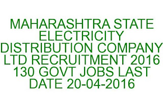 MAHARASHTRA STATE ELECTRICITY DISTRIBUTION COMPANY LTD RECRUITMENT 2016 130 GOVT JOBS LAST DATE 20-04-2016