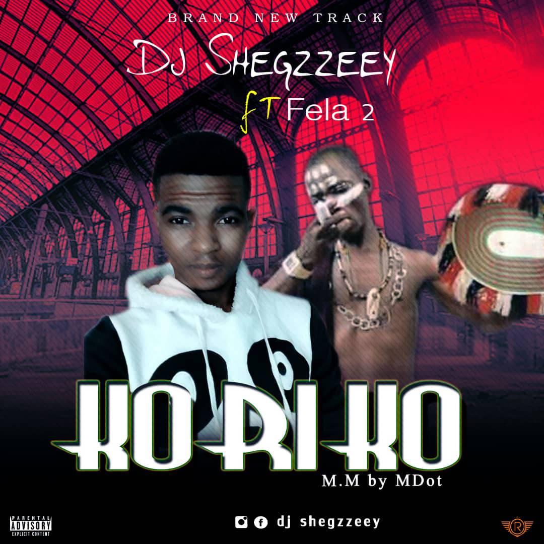 Music] Dj Shegzzeey Ft Fella 2 – Ko RI Ko