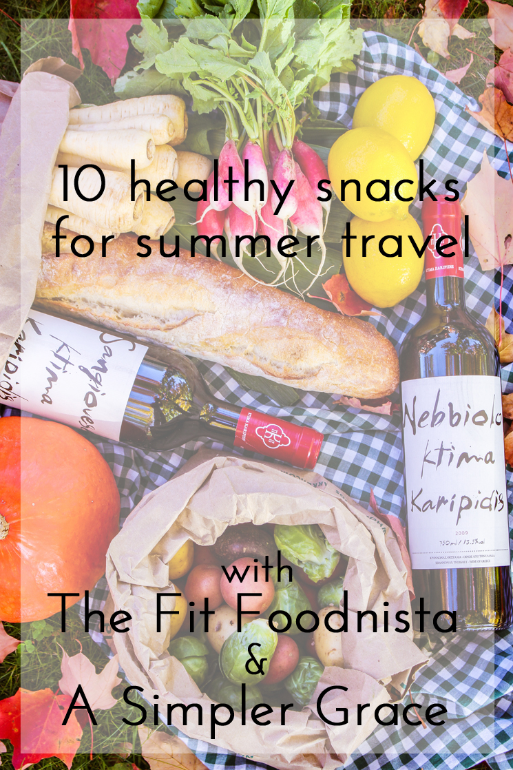 10 Healthy Snacks for Summer Travel | A Collaboration with Becca from The Fit Foodnista - A Simpler Grace