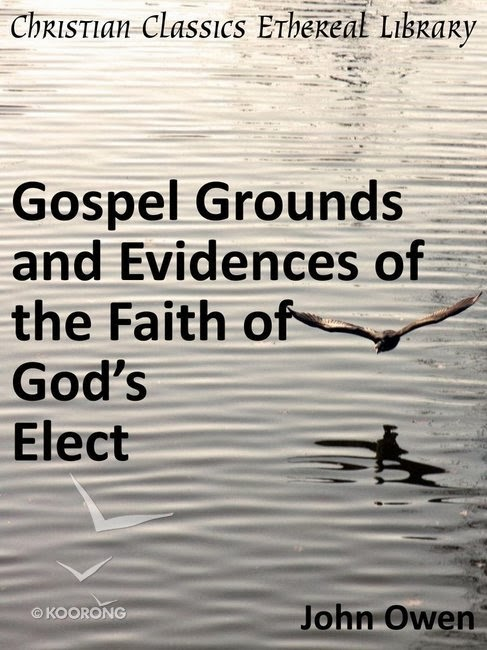 John Owen-Gospel Grounds And Evidences Of The Faith Of God's Elect-