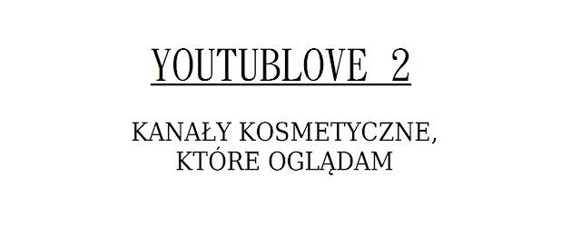 YouTubLove 2 | kanały kosmetyczne