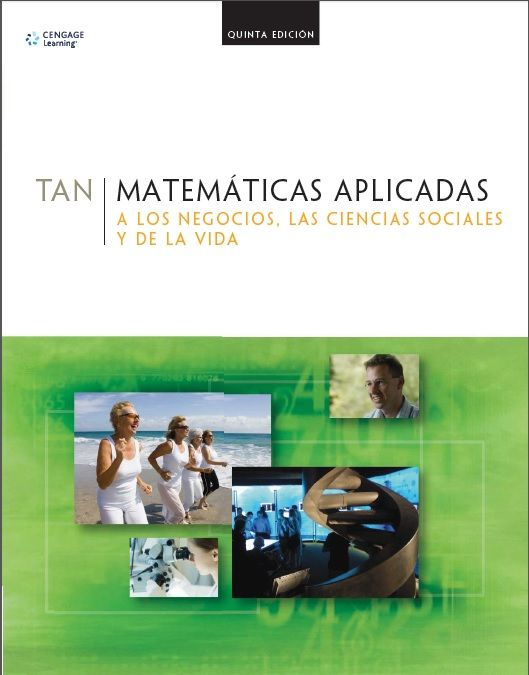 Matemáticas aplicadas a los negocios, las ciencias sociales y de la vida, 5ta Edición – Soo T. Tan