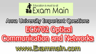 EC6702 Optical Communication and Networks  | Important  Questions | Question bank | Syllabus | Model and Previous Question papers | Download PDF