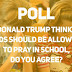Donald trump thinks kids have to be allowed to hope in school you agree?