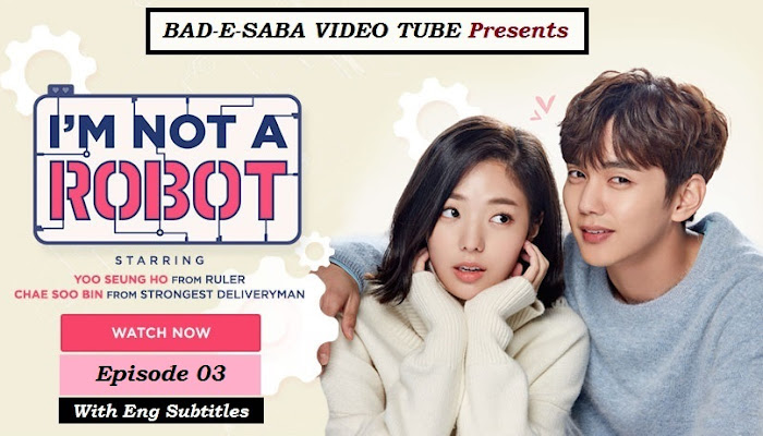 BAD-E-SABA Presents - Korean Drama I'm Not A robot Episode 03 Online In HD