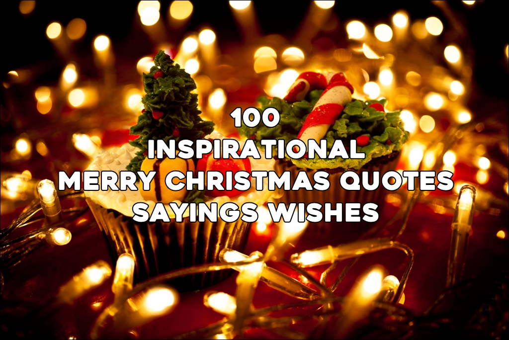 The 45 Best Inspirational Merry Christmas Quotes Of All: Top 100 Inspirational Merry Christmas Quotes Sayings Wishes
