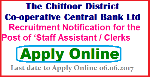 Chittor DCCB Recruitment 2017 for Staff Assistant Posts Notification,Apply Online Apply Online for 24 Staff Assistant Posts in Chittor DCCB Chittoor District Cooperative Bank 2017 | Chittor DCCB Recruitment 2017 for 53 Staff Assistant/Clerk Posts | Chittor DCCB Recruitment 2017 2017 | The Chittoor District Co-operative Central Bank Ltd.| nApplications are invited for appointment to the post of 'Staff Assistant / Clerks' in The Chittoor District Cooperative Central Bank Ltd.,Chittoor./2017/05/chittoor-district-cooperative-central-bank-dccb-recruitment-2017-staff-assistant-posts-apply-online-for.html