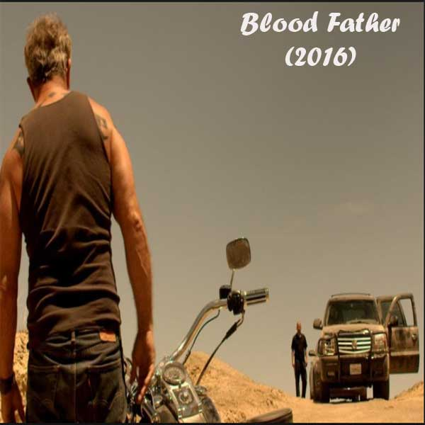 Blood Father, Film Blood Father, Movie Blood Father, Blood Father Sinopsis, Blood Father Trailer, Blood Father Review, Download Poster Film Blood Father 2016