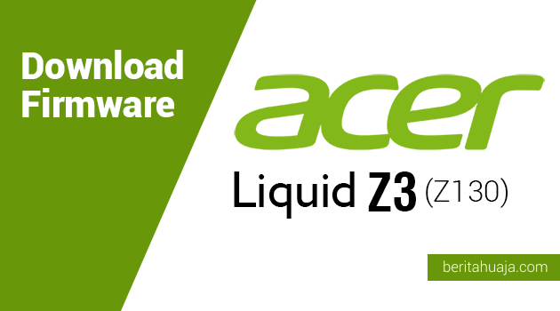 Download Firmware Acer Liquid Z3 (Z130)