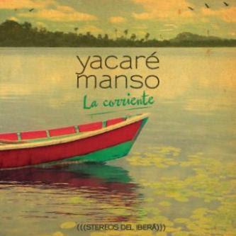 YACARÉ MANSO - La Corriente (2013)