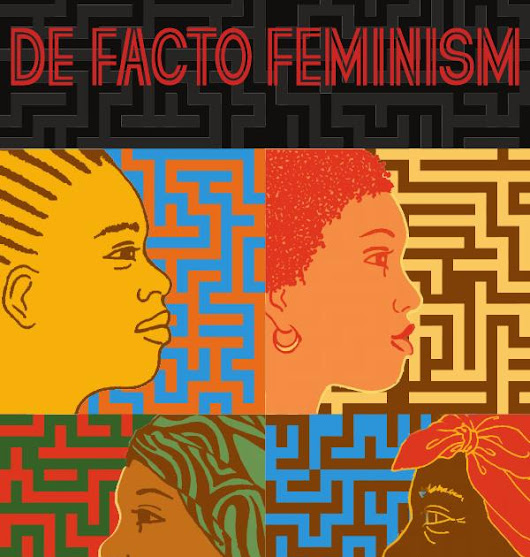 A Few Things Judy Juanita's De Facto Feminism Got Me Thinking About