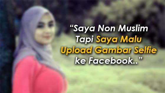 Luahan Gadis Bukan Islam Malu Kongsi Gambar Selfie ke Media Sosial