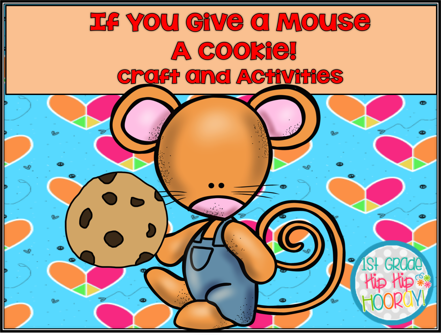 1st Grade Hip Hip Hooray If You Give A Mouse A Cookie