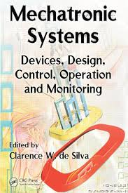 Mechatronic systems devices design control operation and monitoring by W D Silva