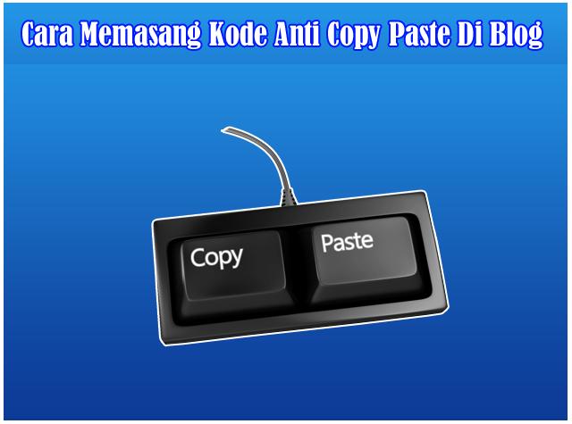 Cara Memasang Kode Agar Konten atau Artikel Blog Tidak Bisa Di Copy Paste