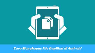 Cara Mudah Mengahapus File Duplikat di Android