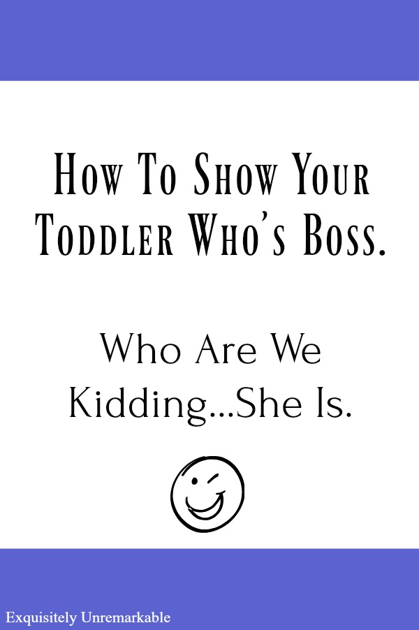 How To Show Your Toddler Who's Boss