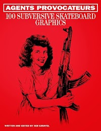"Book Notice: ""Agents Provocateurs: 100 Subversive Skate Graphics"""