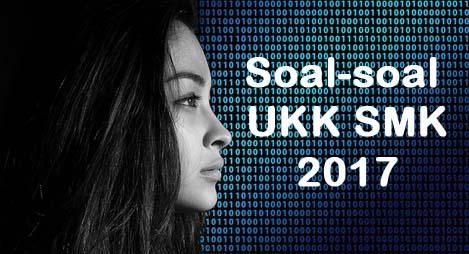 Download Soal UKK SMK Tahun 2017 Lengkap