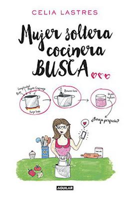LIBRO - Mujer Soltera, Cocinera, Busca... Celia Lastres (Aguilar - 19 Enero 2017) Edición papel & digital ebook kindle ROMANTICA | Comprar en Amazon España