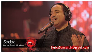 Sadaa Lyrics : Rahat Fateh Ali Khan   Coke Studio
