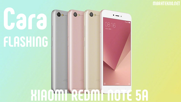 Cara Flashing Redmi Note 5A