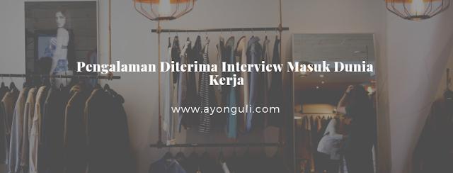 Pengalaman Diterima Interview Masuk Dunia Kerja